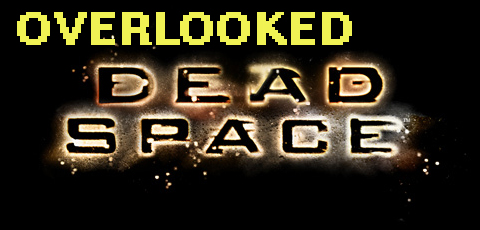 DeadSpaceOverlooked copy Overlooked Games: Dead Space